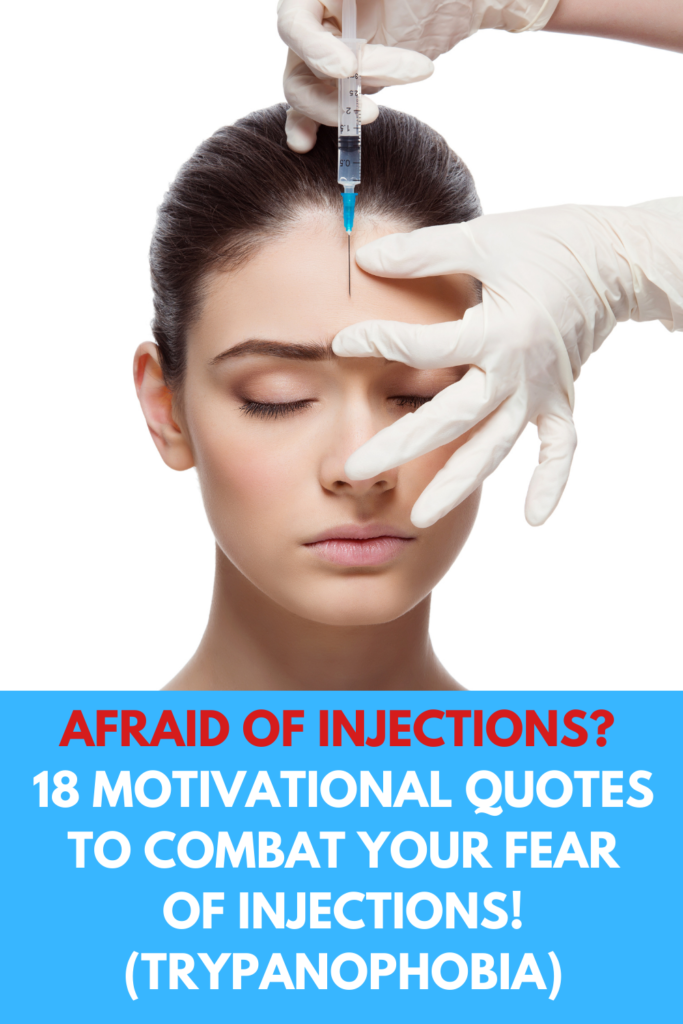 Afraid of Injections? 18 Motivational Quotes To Combat Your Fear of Injections! (Trypanophobia)