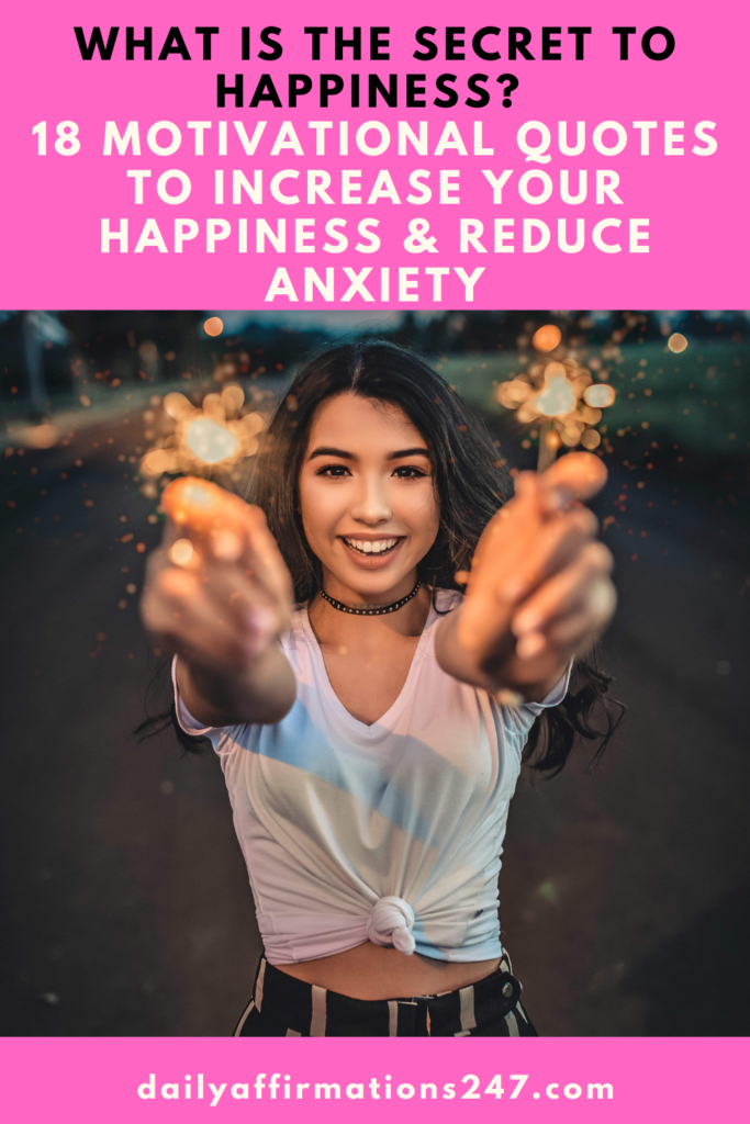 What Is The Secret To Happiness? 18 Motivational Quotes To Increase Your Happiness & Reduce Anxiety