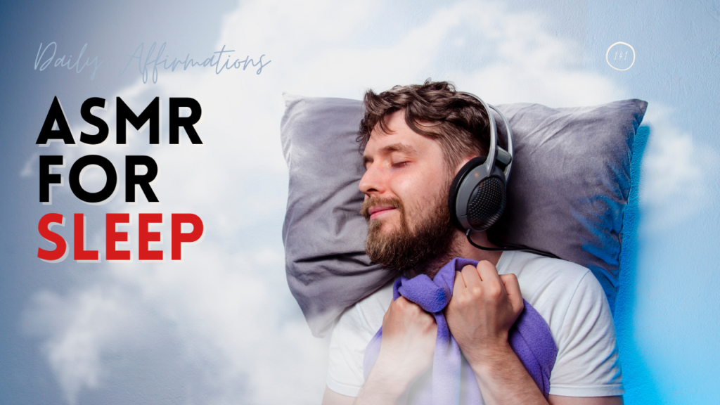 How Does ASMR For Sleep Work? 18 Personal Affirmations For Entering A Drowsy Sleep State!