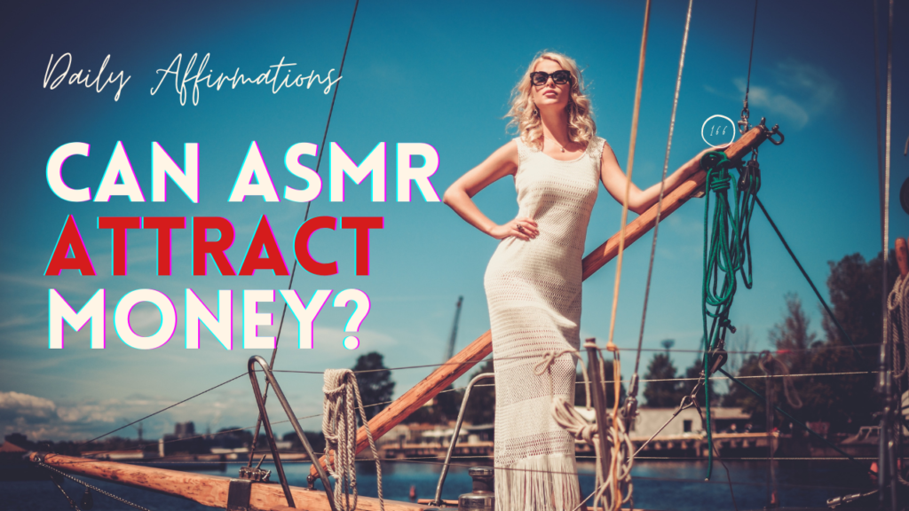 Can ASMR Attract Money? 18 Personal Affirmations To Build Prosperity Thinking And Expand Dreams!