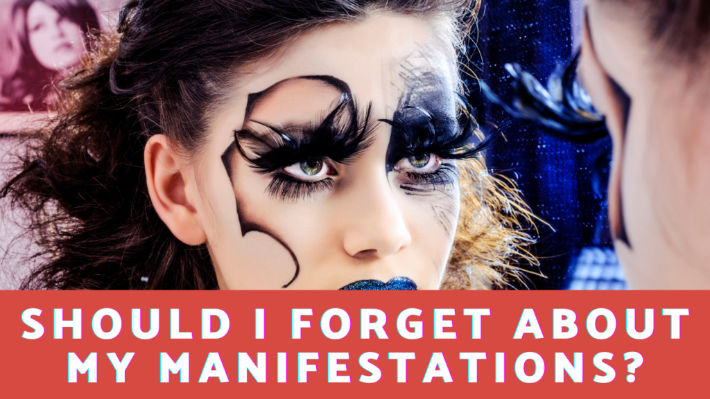 Should I Forget About My Manifestations?Should I Forget About My Manifestations?
